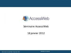 Sminaire Accessi Web 18 janvier 2012 Sminaire Accessi