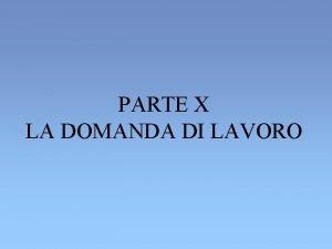 PARTE X LA DOMANDA DI LAVORO LA DOMANDA