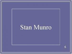 Stan Munro Stan Munro ha pasado los ltimos