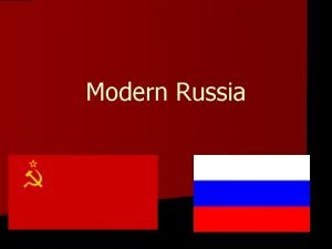Modern Russia History Overview n Descendents of East