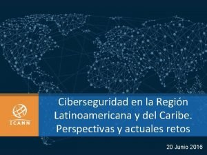 Ciberseguridad en la Regin Latinoamericana y del Caribe
