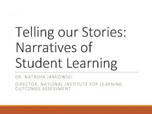Telling our Stories Narratives of Student Learning DR