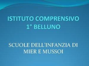 ISTITUTO COMPRENSIVO 1 BELLUNO SCUOLE DELLINFANZIA DI MIER