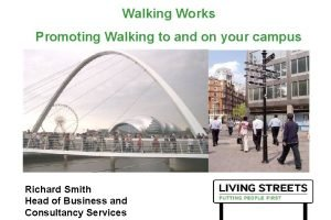 Walking Works Promoting Walking to and on your