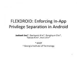 FLEXDROID Enforcing InApp Privilege Separation in Android Jaebaek