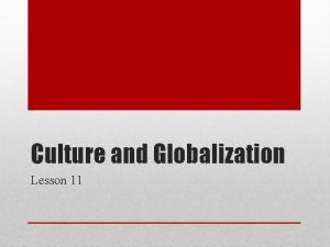 Culture and Globalization Lesson 11 Culture and globalization
