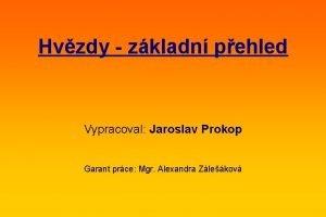 Hvzdy zkladn pehled Vypracoval Jaroslav Prokop Garant prce
