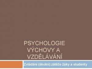 PSYCHOLOGIE VCHOVY A VZDLVN Zvldn koln zte ky