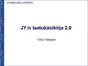 JYVSKYLN YLIOPISTO JY n laatuksikirja 2 0 Timo