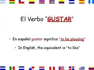 El Verbo GUSTAR En espaol gustar significa to