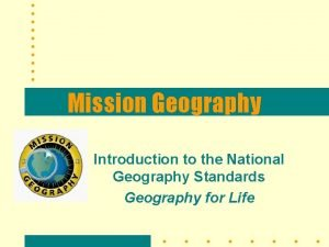 Mission Geography Introduction to the National Geography Standards