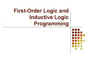 FirstOrder Logic and Inductive Logic Programming Overview l