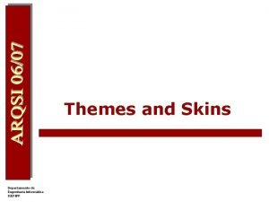 Themes and Skins Themes and Skins l l