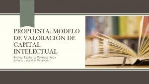 PROPUESTA MODELO DE VALORACIN DE CAPITAL INTELECTUAL Andrea
