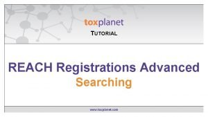 TUTORIAL EXPERTIndex Contains REACH Registrations Advanced Searching www