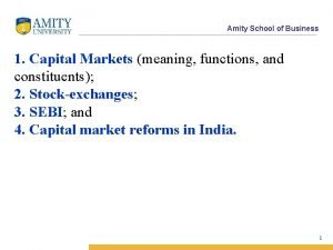 Amity School of Business 1 Capital Markets meaning