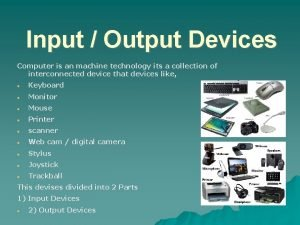 Input Output Devices Computer is an machine technology