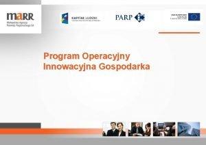 Program Operacyjny Innowacyjna Gospodarka Maopolska Agencja Rozwoju Regionalnego
