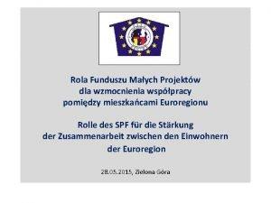Rola Funduszu Maych Projektw dla wzmocnienia wsppracy pomidzy