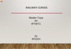 RAILWAY CURVES Master Copy for IRTMTC by IRICEN