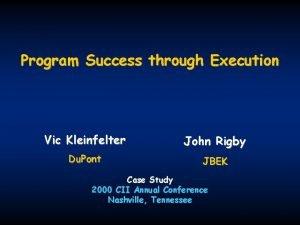 Program Success through Execution Vic Kleinfelter John Rigby
