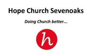 Hope Church Sevenoaks Doing Church better Life and