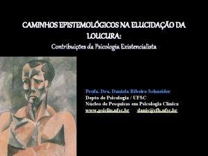CAMINHOS EPISTEMOLGICOS NA ELUCIDAO DA LOUCURA Contribuies da