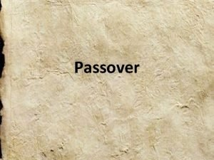 Passover Passover is a holiday celebrated in the