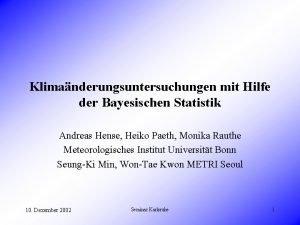 Klimanderungsuntersuchungen mit Hilfe der Bayesischen Statistik Andreas Hense