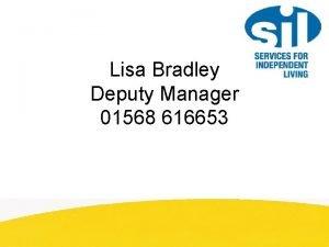 Lisa Bradley Deputy Manager 01568 616653 A Brief