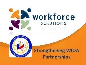 Strengthening WIOA Partnerships Aligning Resources Through Strategic Partnerships