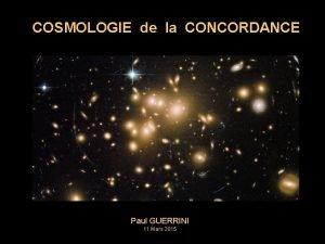 COSMOLOGIE de la CONCORDANCE Paul GUERRINI 11 Mars