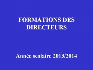 FORMATIONS DES DIRECTEURS Anne scolaire 20132014 Les auxiliaires