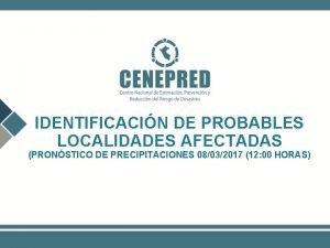 IDENTIFICACIN DE PROBABLES LOCALIDADES AFECTADAS PRONSTICO DE PRECIPITACIONES