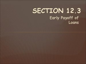 SECTION 12 3 Early Payoff of Loans THE
