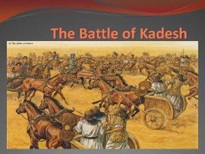 The Battle of Kadesh The Battle of Kadesh