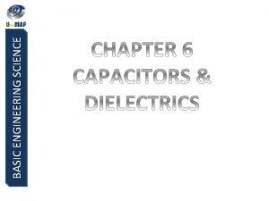BASIC ENGINEERING SCIENCE BASIC ENGINEERING SCIENCE ELECTROSTATIC Capacitance