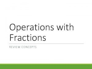 Operations with Fractions REVIEW CONCEPTS Fractions A number