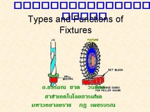 Fixtures Classification of Fixtures are normally classified by
