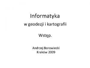 Informatyka w geodezji i kartografii Wstp Andrzej Borowiecki