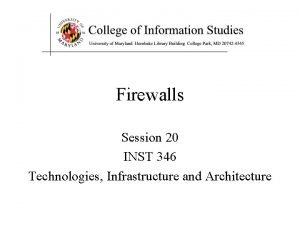 Firewalls Session 20 INST 346 Technologies Infrastructure and
