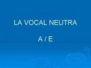 LA VOCAL NEUTRA AE NDEX 1 LA VOCAL