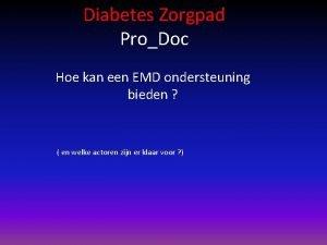 Diabetes Zorgpad ProDoc Hoe kan een EMD ondersteuning