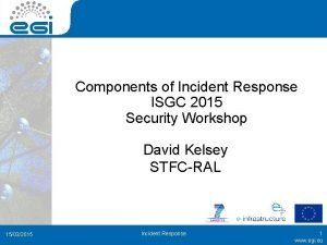 Components of Incident Response ISGC 2015 Security Workshop