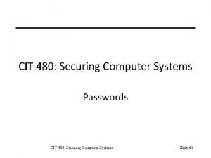 CIT 480 Securing Computer Systems Passwords CIT 480