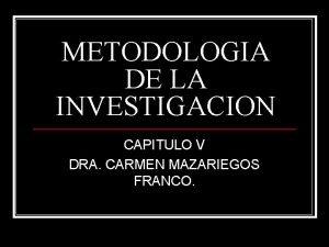 METODOLOGIA DE LA INVESTIGACION CAPITULO V DRA CARMEN