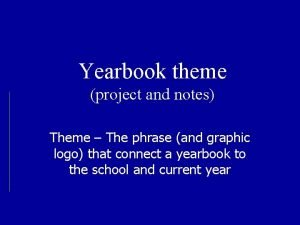 Yearbook theme project and notes Theme The phrase