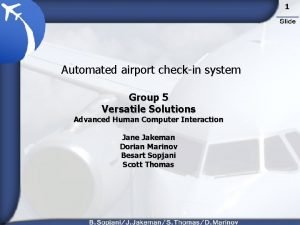 1 Automated airport checkin system Group 5 Versatile