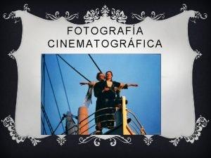 FOTOGRAFA CINEMATOGRFICA QU ES LA FOTOGRAFA v La