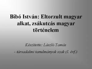 Bib Istvn Eltorzult magyar alkat zskutcs magyar trtnelem